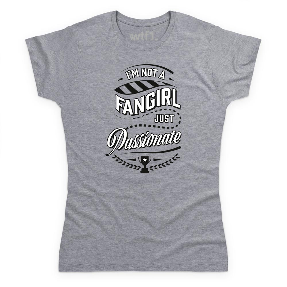 Product Image of I'm Not A Fangirl, Just Passionate T Shirt